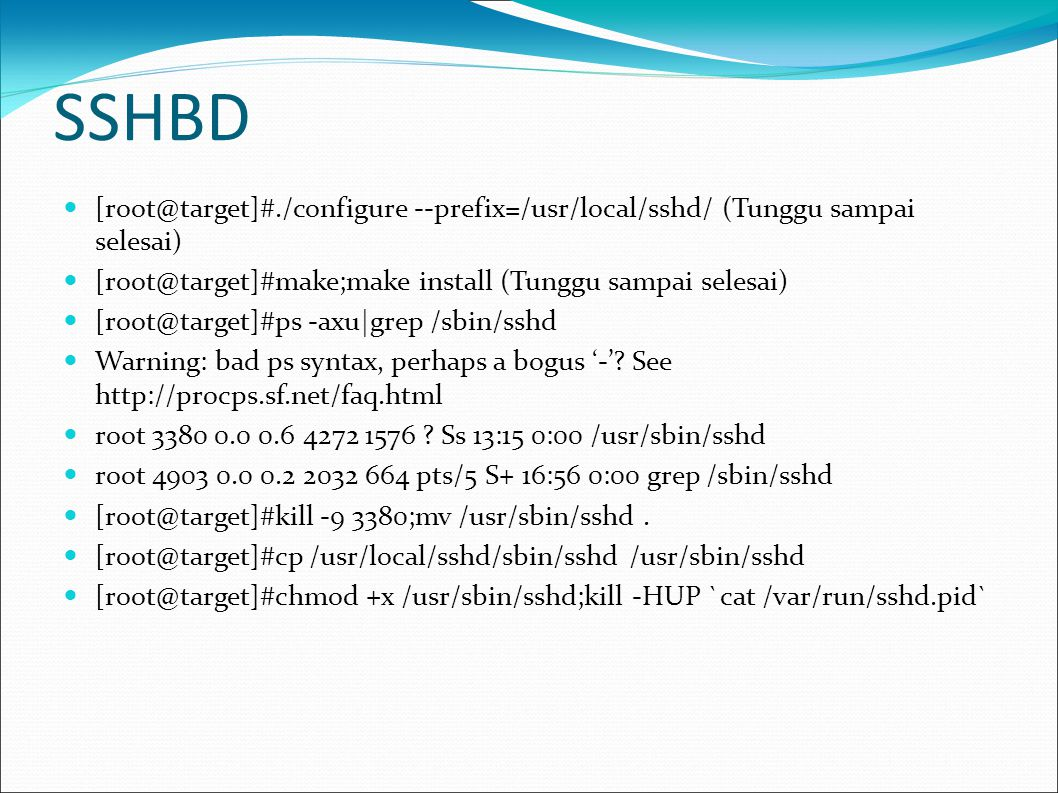 SSHBD [root@target]#./configure --prefix=/usr/local/sshd/ (Tunggu sampai selesai) [root@target]#make;make install (Tunggu sampai selesai)